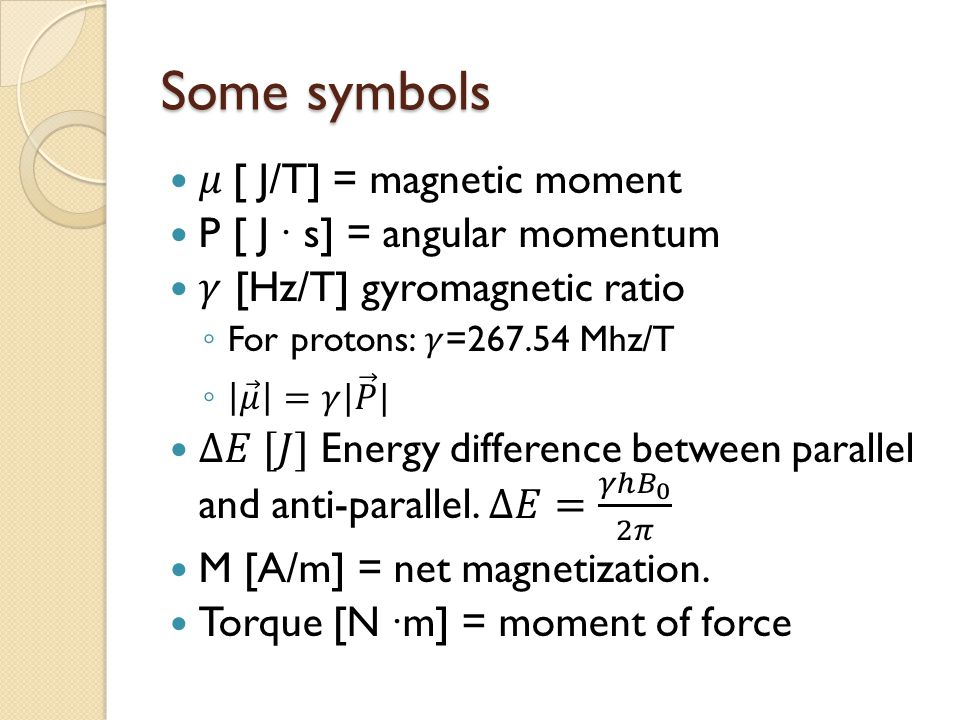 Some symbols 𝜇 [ J/T] = magnetic moment P [ J ∙ s] = angular momentum